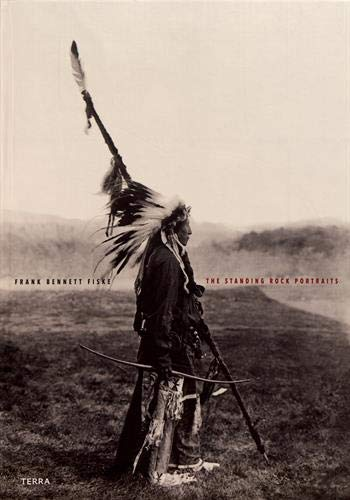 The Standing Rock Portraits: Sioux Photographed by Frank Bennett Fiske 1900-1915 - Standing Portrait