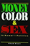 Money, Color and Sex in Hawaii's Politics, Blair, Chad, 1566472180