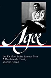 James Agee: Let Us Now Praise Famous Men, a Death in the Family, Shorter Fiction (Library of America)