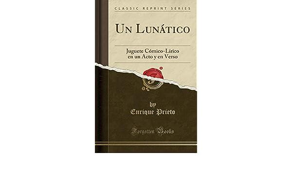 Un Lunático: Juguete Cómico-Lírico En Un Acto Y En Verso (Classic ...