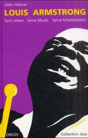 Louis Armstrong: Sein Leben, seine Musik, seine Schallplatten
