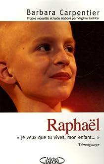 Raphaël : Je veux que tu vives, mon enfant... par Carpentier