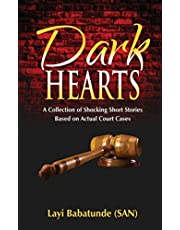 Dark Hearts: A Collection of Shocking Short Stories Based on Actual Court Cases