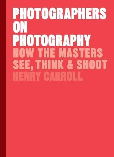 Pdf Photography Photographers on Photography: How the Masters See, Think & Shoot