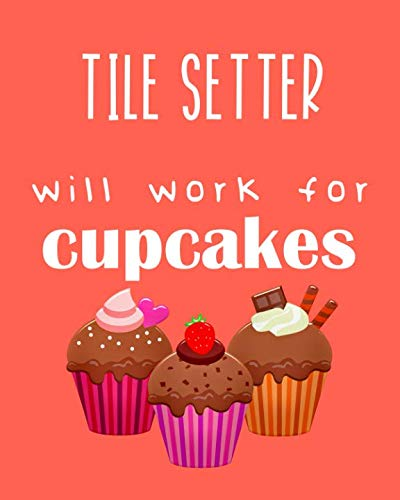 Tile Setter - will work for cupcakes: Calendar 2019, Monthly & Weekly Planner Jan. - Dec. -