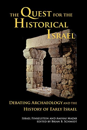 The Quest for the Historical Israel: Archaeology and the History of Early Israel (Archaeology & Biblical Studies)