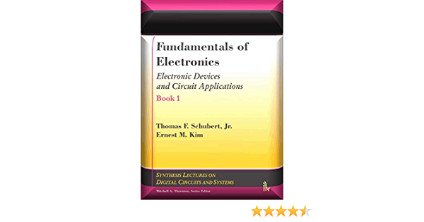 Amazon Com Fundamentals Of Electronics Book 1 Electronic Devices And Circuit Applications Ebook Thomas Schubert Ernest Kim Kindle Store