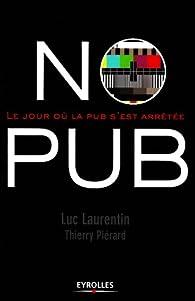 No Pub : Le jour où la pub s'est arrêtée par Luc Laurentin