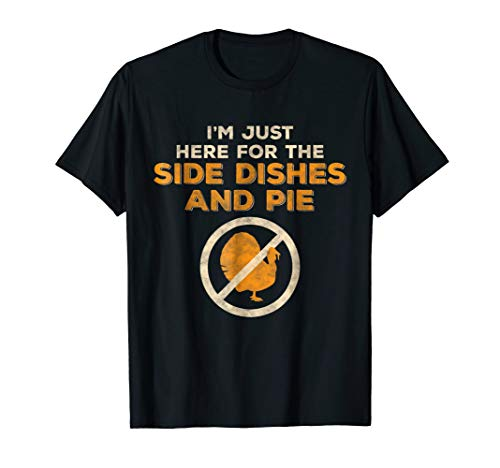 Vegan Thanksgiving Shirt Just Here for the Side Dishes & Pie