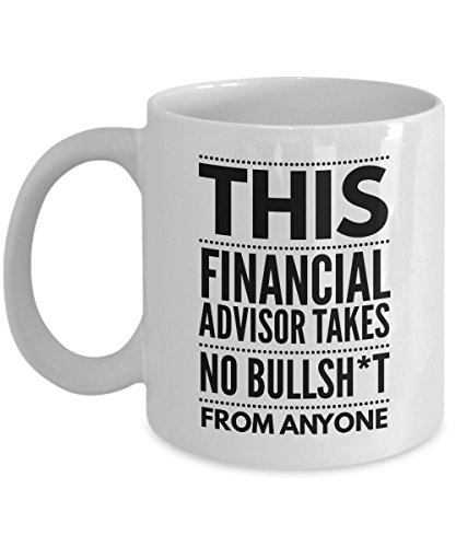 Takes no Bullsht from Anyone Financial Advisor Mug - Cool Coffee Cup
