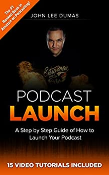 Podcast Launch: How to Create, Grow & Monetize YOUR Podcast: 15 Video Tutorials Included! by [Dumas, John Lee]