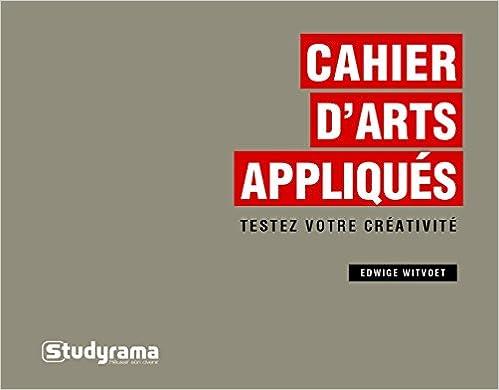 Cahier d'arts appliqués : Testez votre créativité