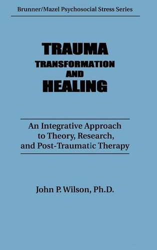 Trauma, Transformation, And Healing.: An Integrated Approach To Theory Research & Post Traumatic Therapy (Psychosocial Stress Series)