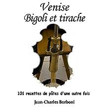 Venise : Bigoli et Tirache (101 recettes de pâtes d'une autre fois) (French Edition)