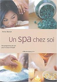 Un spa chez soi : Week-ends de soins pour le corps et l'esprit par Anne Benoît