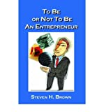 [(To Be Or Not To Be An Entrepreneur * * )] [Author: Steven H. Brown] [Sep-2003]