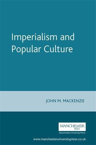 Imperialism and Popular Culture (Studies in Imperialism MUP)