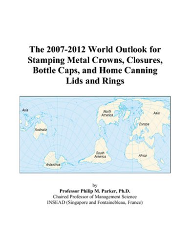 The 2007-2012 World Outlook for Stamping Metal Crowns, Closures, Bottle Caps, and Home Canning Lids and Rings