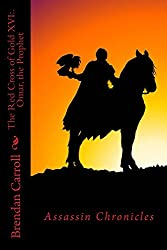 The Red Cross of Gold XVI:.: Omar, the Prophet (The Assassin Chronicles Book 16)