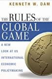 The Rules of the Global Game, Kenneth W. Dam, 0226134946
