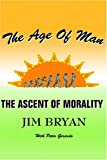 img - for The Age Of Man: The Ascent Of Morality book / textbook / text book