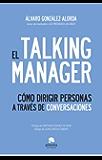 El Talking Manager: Cómo dirigir personas a través de conversaciones