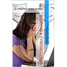 Bullying & CyberBullying: La violencia debe acabar (Spanish Edition)