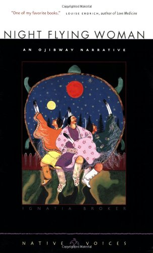 Night Flying Woman: An Ojibway Narrative (Native Voices)