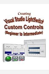 Creating Visual Studio LightSwitch Custom Controls (Beginner to Intermediate) Kindle Edition
