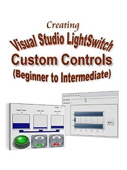Creating Visual Studio LightSwitch Custom Controls (Beginner to Intermediate) by [Washington, Michael]