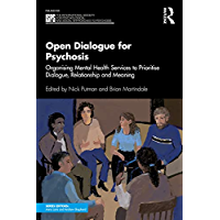 Open Dialogue for Psychosis: Organising Mental Health Services to Prioritise Dialogue, Relationship and Meaning (The…