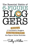 img - for The Essential Habits Of 6-Figure Bloggers: Secrets of 17 Successful Bloggers You Can Use to Build a Six-Figure Online Business book / textbook / text book