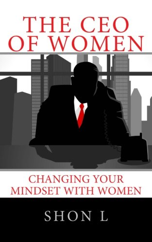 The CEO of Women: Changing Your Mindset with Women
