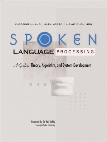 Spoken Language Processing: A Guide to Theory, Algorithm and System Development by Prentice Hall