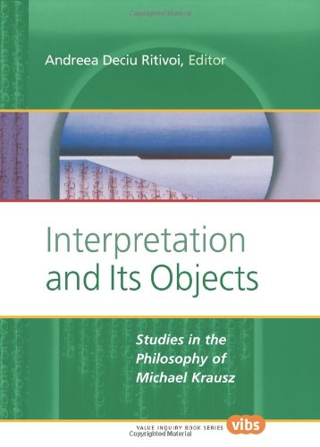 Interpretation and Its Objects: Studies in the Philosophy of Michael Krausz (Value Inquiry Book Series 146)