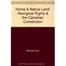 Home and native land: Aboriginal rights and the Canadian constitution