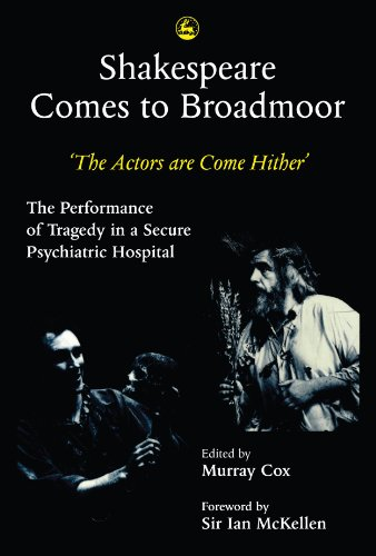 Shakespeare Comes to Broadmoor: The Actors are Come Hither - The Performance of Tragedy in a Secure Psychiatric Hospital (Therapeutic Use Of Self In Psychiatric Nursing)
