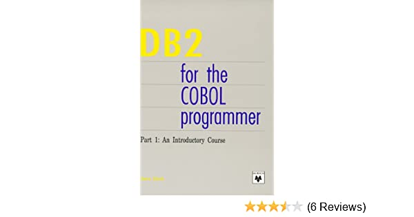 DB2 for the COBOL Programmer  Part 1: An Introductory Course