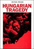 Hungarian Tragedy and Other Writings on the 1956 Hungarian, Fryer, 0846452766