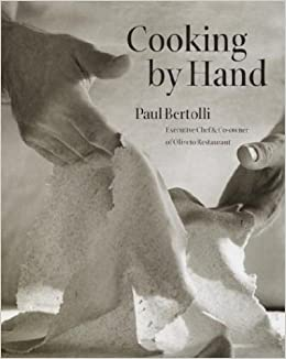 Cooking By Hand Paul Bertolli Amazon Com Books