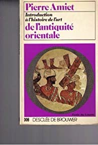 Introduction à l'histoire de l'art de l'Antiquité orientale par Pierre Amiet
