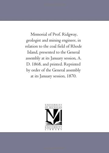Download Memorial of Prof. Ridgway, geologist and mining engineer, in relation to the coal field of Rhode Island, presented to the General assembly at its ... the General assembly at its January session, pdf epub
