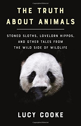 The Truth About Animals: Stoned Sloths, Lovelorn Hippos, and Other Tales from the Wild Side of Wildlife cover