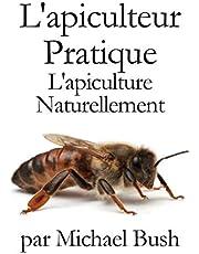 L'Apiculteur Pratique: L'Apiculture Naturellement
