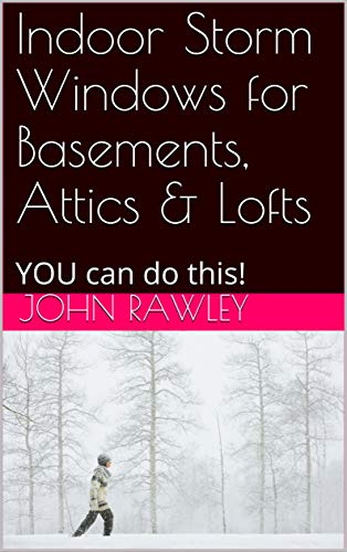 Indoor Storm Windows for Basements, Attics & Lofts: YOU can do this!