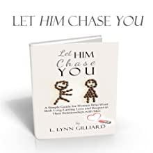 Let Him Chase You: Dating Advice for Women Who Want Both Long-Lasting Love and Respect in Their Relationships with Men Audiobook by L. Lynn Gilliard Narrated by L. Lynn Gilliard