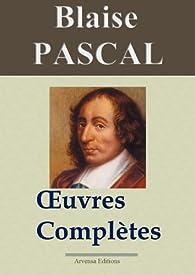 Blaise Pascal : Oeuvres complètes - Les 20 titres (annotés et en français moderne) par Blaise Pascal