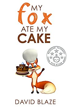 My Fox Ate My Cake (a hilarious fantasy for children ages 8-12) by [Blaze, David]