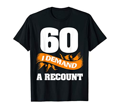 Funny I Demand A Recount 60 Years 60th Birthday Shirt