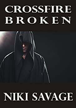 Crossfire: Broken (The Driftwood Trilogy Book 3) by [Savage, Niki]